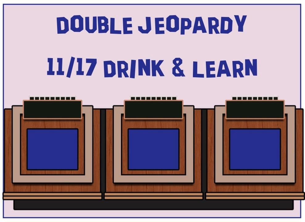 11/17 Drink & Learn - Double Jeopardy?